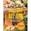 Vegetable Gardener's Book of Building Projects
